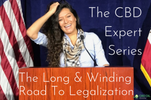 The CBD Expert Series: The Long & Winding Road To Legalization