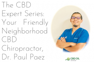 The CBD Expert Series: Your Friendly Neighborhood CBD Chiropractor, Dr. Paul Paez
